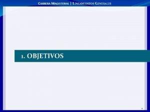CARRERA MAGISTERIAL LINEAMIENTOS GENERALES 1 OBJETIVOS 1 CARRERA