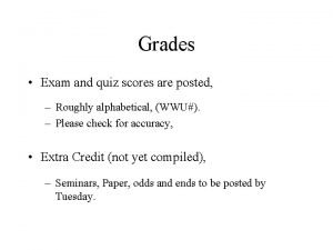 Grades Exam and quiz scores are posted Roughly