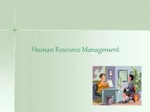 Human Resource Management What is Human Resource Management