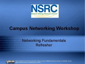 Campus Networking Workshop Networking Fundamentals Refresher These materials
