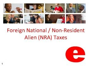 Foreign National NonResident Alien NRA Taxes 1 This