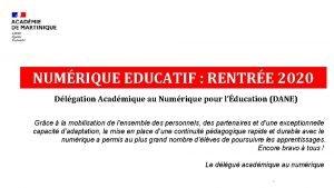 NUMRIQUE EDUCATIF RENTRE 2020 Dlgation Acadmique au Numrique