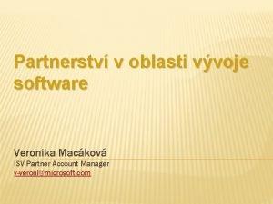 Partnerstv v oblasti vvoje software Veronika Mackov ISV