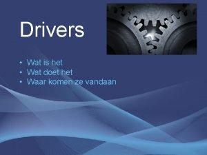 Drivers Wat is het Wat doet het Waar