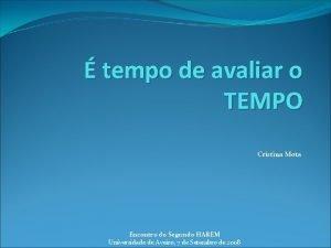 tempo de avaliar o TEMPO Cristina Mota Encontro
