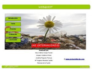 WEBQUEST Introduccin Tarea Proceso Evaluacin Conclusin LAS EXTERNALIDADES