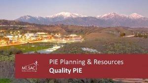 PIE Planning Resources Quality PIE PIE Process Overview