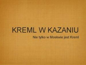 KREML W KAZANIU Nie tylko w Moskwie jest