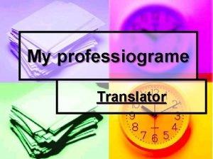 My professiograme Translator Who is a translator Translation