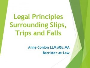 Legal Principles Surrounding Slips Trips and Falls Anne