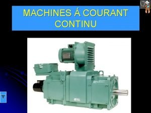 MACHINES COURANT CONTINU MACHINES COURANT CONTINU OBJECTIFS Dterminer