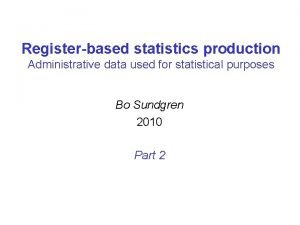 Registerbased statistics production Administrative data used for statistical