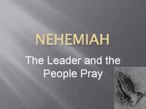 NEHEMIAH The Leader and the People Pray What