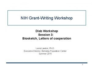 NIH GrantWriting Workshop Dlab Workshop Session 3 Biosketch