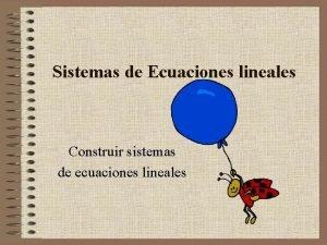 Sistemas de Ecuaciones lineales Construir sistemas de ecuaciones