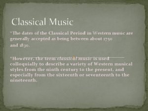 Classical Music The dates of the Classical Period