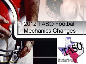 2012 TASO Football Mechanics Changes 2012 TASO Football