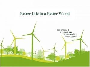 Better Life in a Better World 10013028 10013016