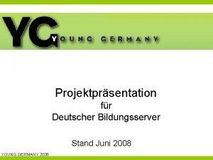 Projektprsentation fr Deutscher Bildungsserver Stand Juni 2008 YOUNG