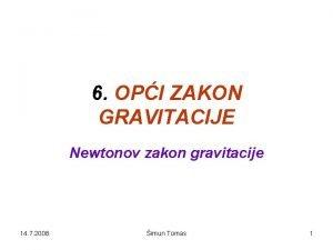 6 OPI ZAKON GRAVITACIJE Newtonov zakon gravitacije 14
