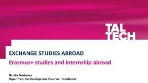 EXCHANGE STUDIES ABROAD Erasmus studies and internship abroad