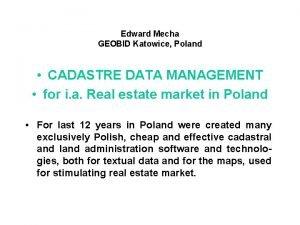 Edward Mecha GEOBID Katowice Poland CADASTRE DATA MANAGEMENT