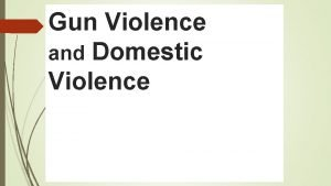 Gun Violence and Domestic Violence Why Talk about