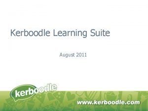 Kerboodle Learning Suite August 2011 Kerboodle Learning Suite