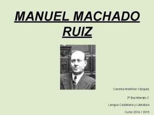 MANUEL MACHADO RUIZ Carolina Martnez Vzquez 2 Bachillerato