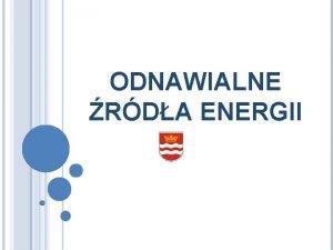 ODNAWIALNE RDA ENERGII ODNAWIALNE RDA ENERGII W POLSCE