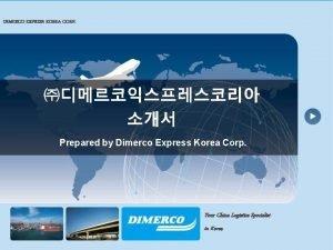 DIMERCO EXPRESS KOREA CORP Prepared by Dimerco Express