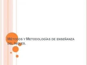 MTODOS Y METODOLOGAS DE ENSEANZA DEL INGLES ENSEANZA