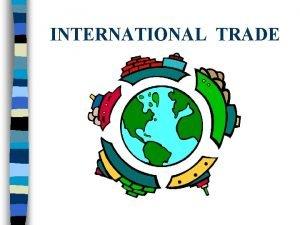 INTERNATIONAL TRADE International Trade Definition n n International