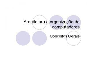 Arquitetura e organizao de computadores Conceitos Gerais Introduo