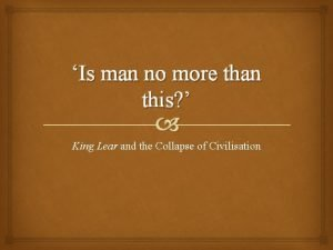 Is man no more than this King Lear
