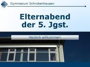 Gymnasium Schrobenhausen Elternabend der 5 Jgst Herzlich willkommen