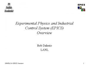 EPICS Experimental Physics and Industrial Control System EPICS