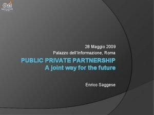 28 Maggio 2009 Palazzo dellInformazione Roma PUBLIC PRIVATE