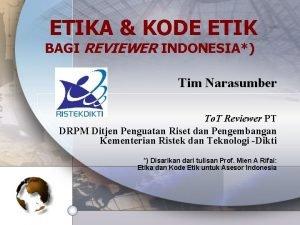 ETIKA KODE ETIK BAGI REVIEWER INDONESIA Tim Narasumber