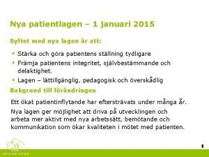 Nya patientlagen 1 januari 2015 Syftet med nya