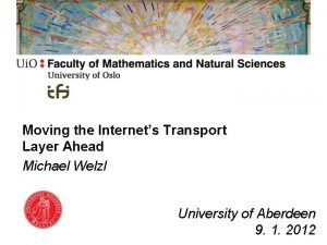 Moving the Internets Transport Layer Ahead Michael Welzl