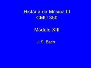 Histria da Msica III CMU 350 Mdulo XIII