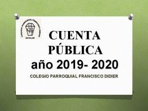 CUENTA PBLICA ao 2019 2020 COLEGIO PARROQUIAL FRANCISCO