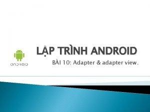 LP TRNH ANDROID BI 10 Adapter adapter view