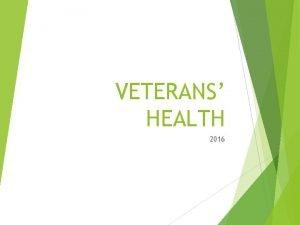 VETERANS HEALTH 2016 Who is a veteran In