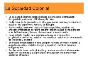 La Sociedad Colonial l La sociedad colonial estaba