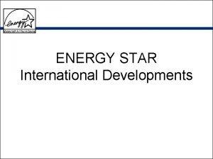ENERGY STAR International Developments Countries Implementing ENERGY STAR