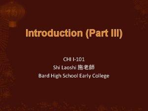 Introduction Part III CHI I101 Shi Laoshi Bard