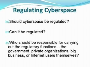 Regulating Cyberspace Should cyberspace be regulated Can it
