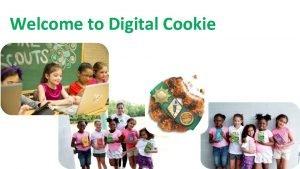 Welcome to Digital Cookie Welcome to Digital Cookie